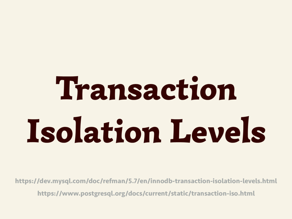 Transaction Isolation Levels https://dev.mysql....