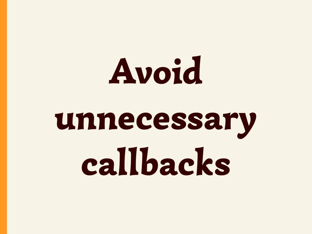 Avoid unnecessary callbacks