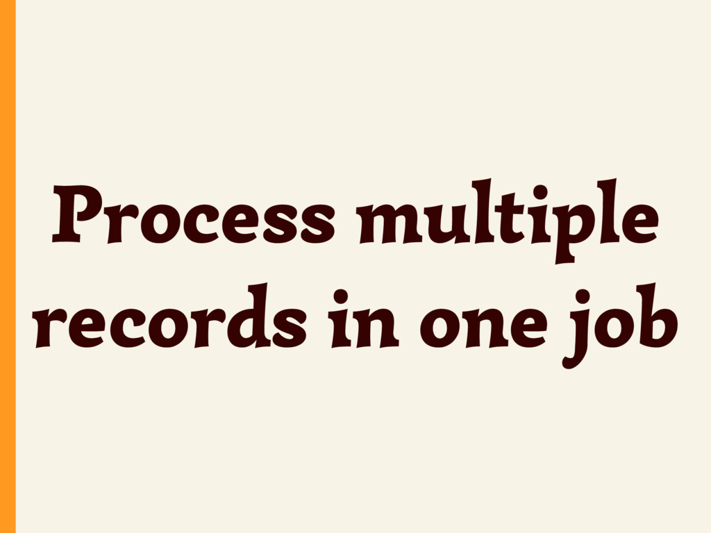 Process multiple records in one job