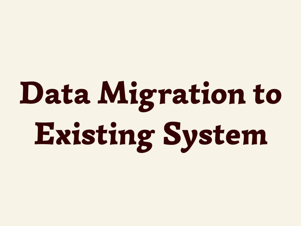 Data Migration to Existing System