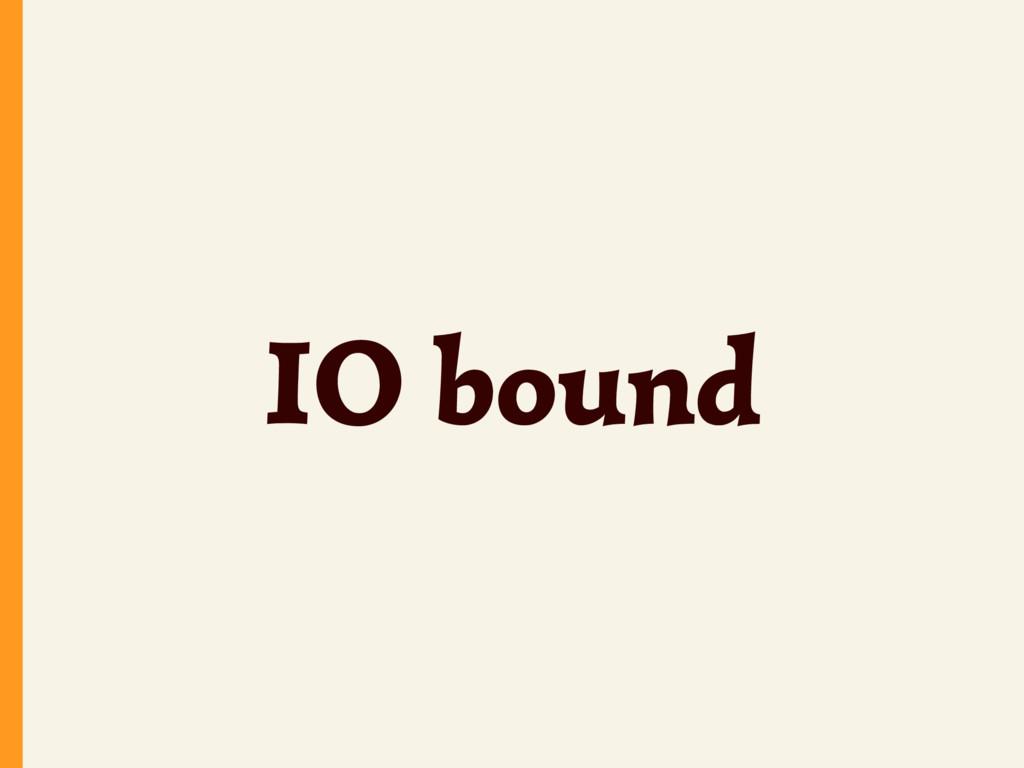 IO bound