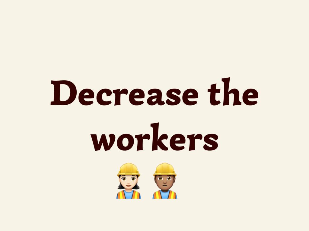 Decrease the workers /0