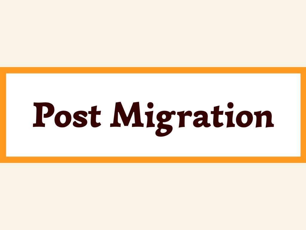 ~ Post Migration