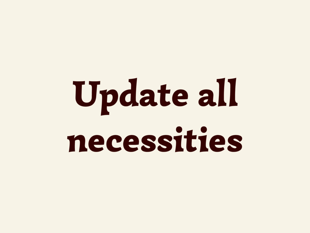Update all necessities