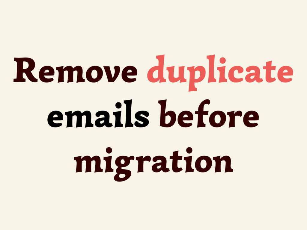 Remove duplicate emails before migration