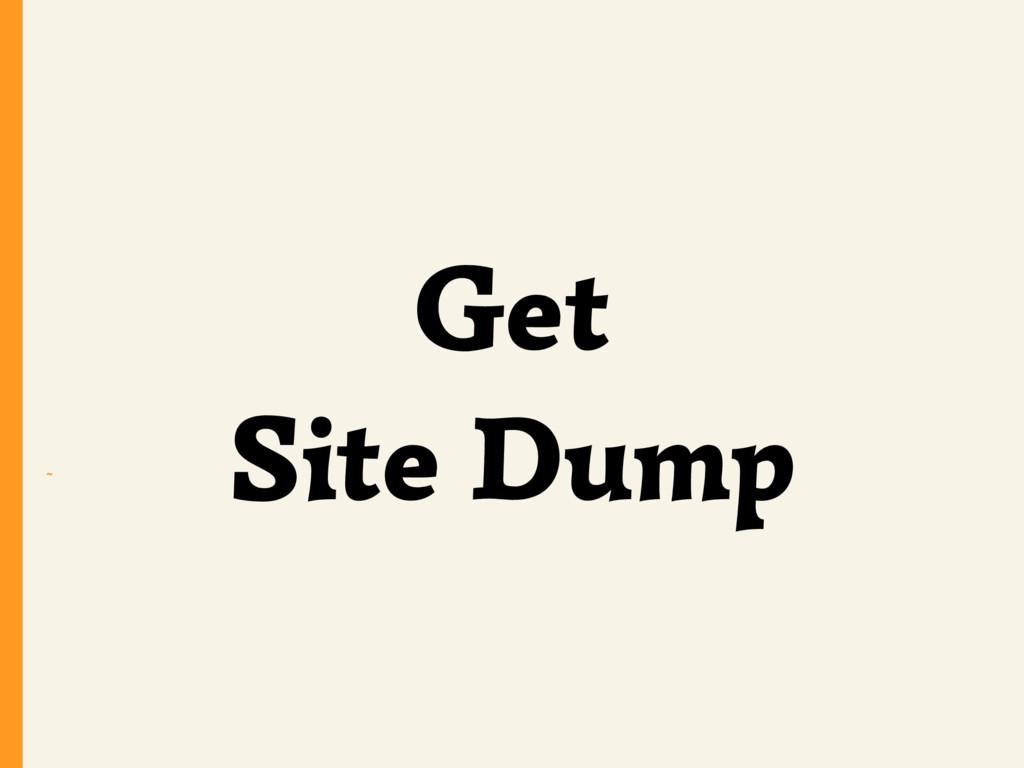 ~ Get Site Dump