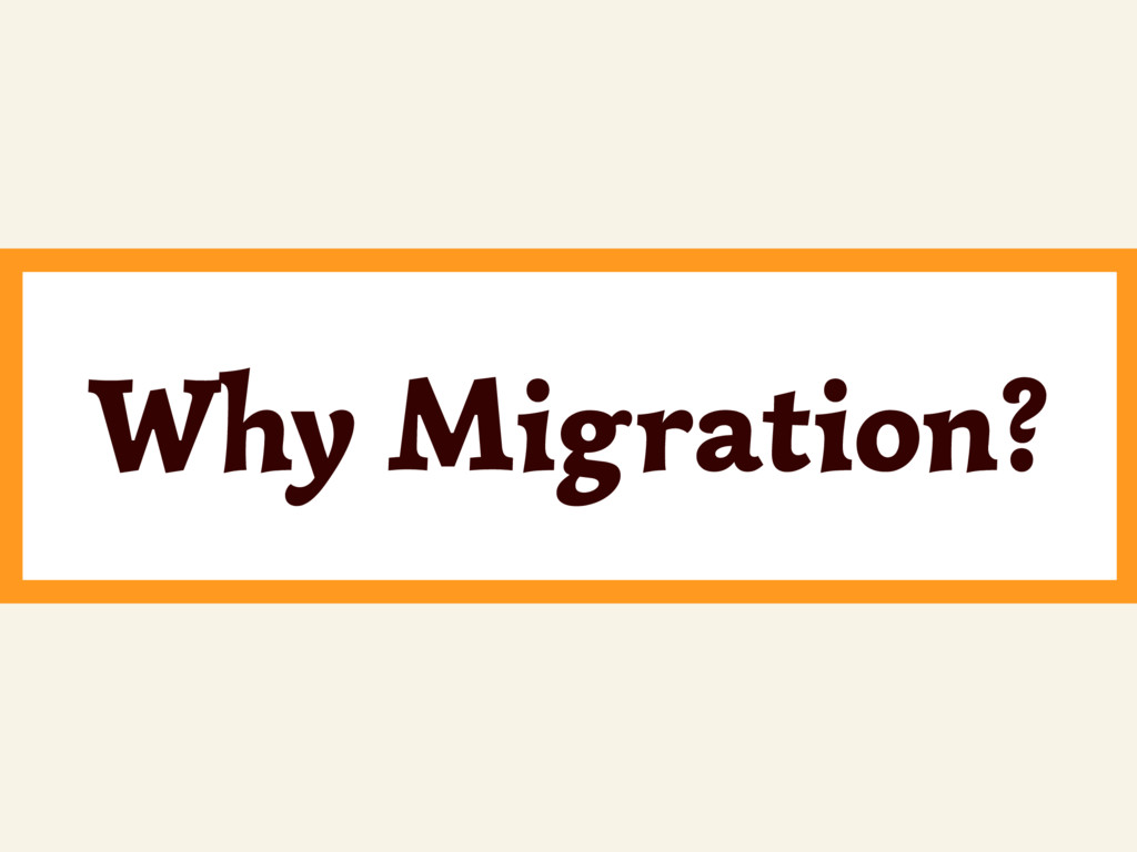 Why Migration?
