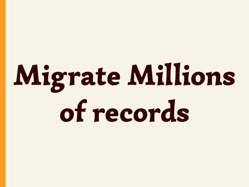 Migrate Millions of records