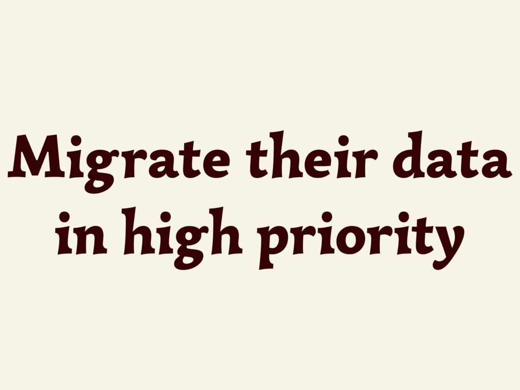Migrate their data in high priority