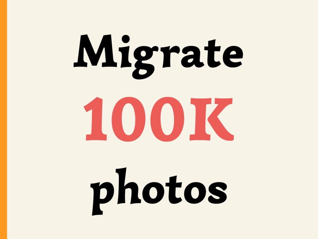 Migrate 100K photos