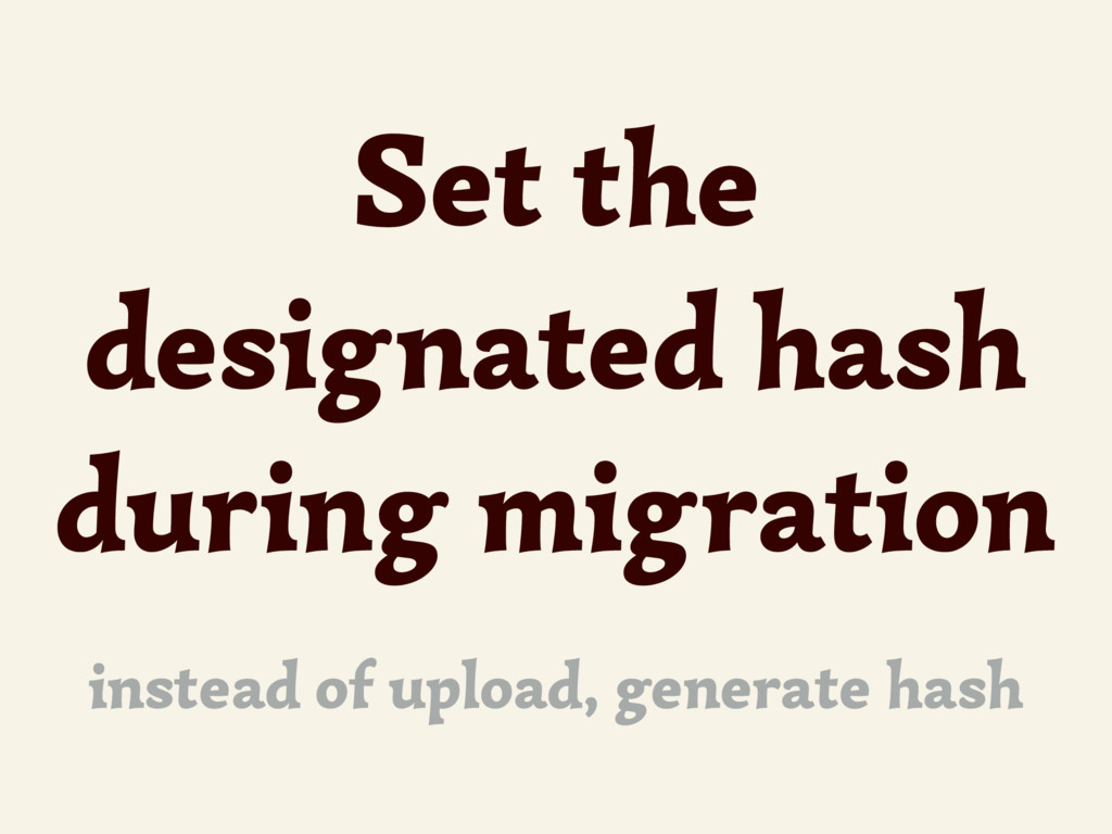 Set the designated hash during migration instea...