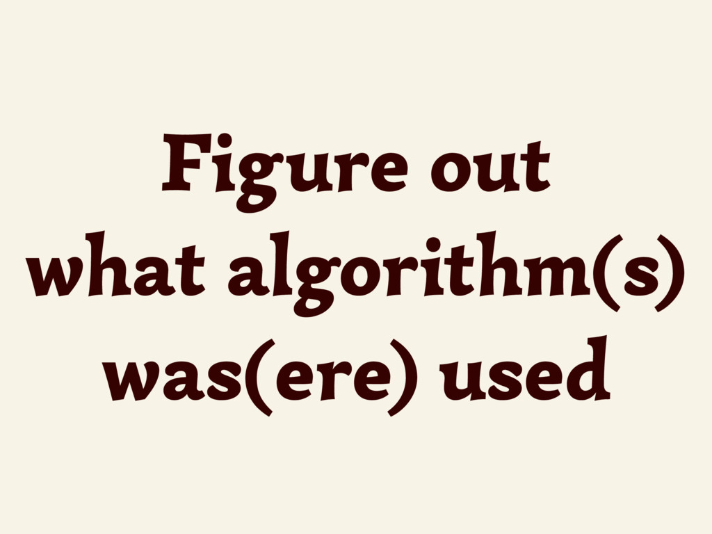 Figure out what algorithm(s) was(ere) used