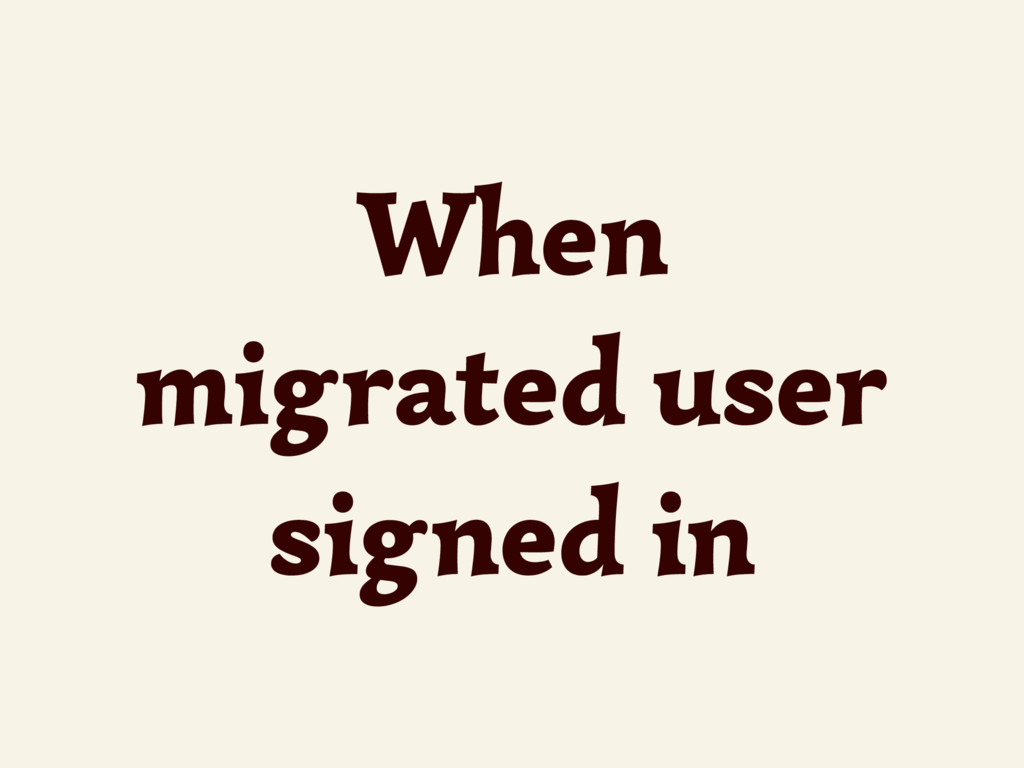When migrated user signed in