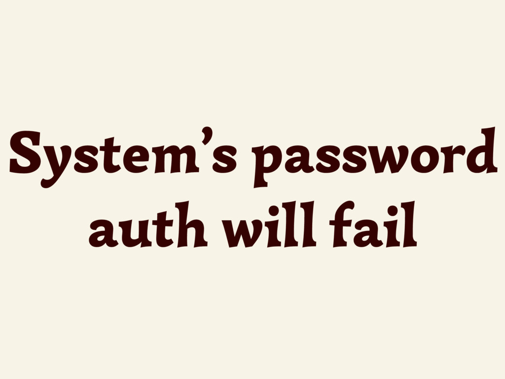 System's password auth will fail
