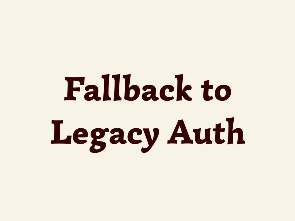 Fallback to Legacy Auth