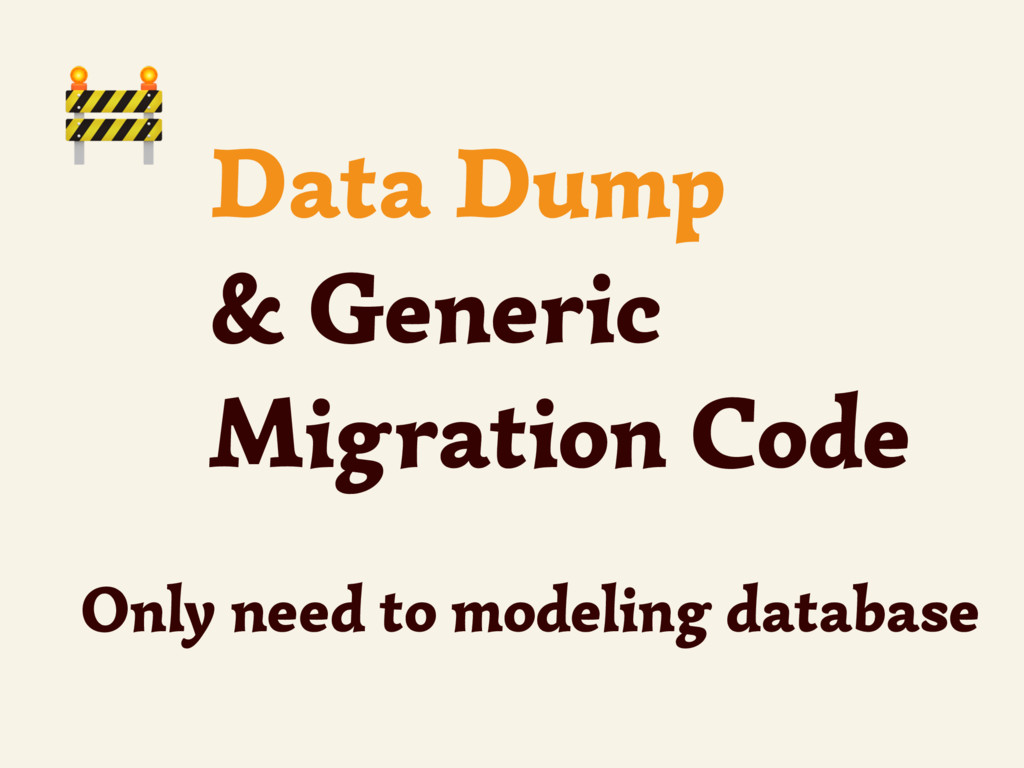 Data Dump & Generic Migration Code Only need to...