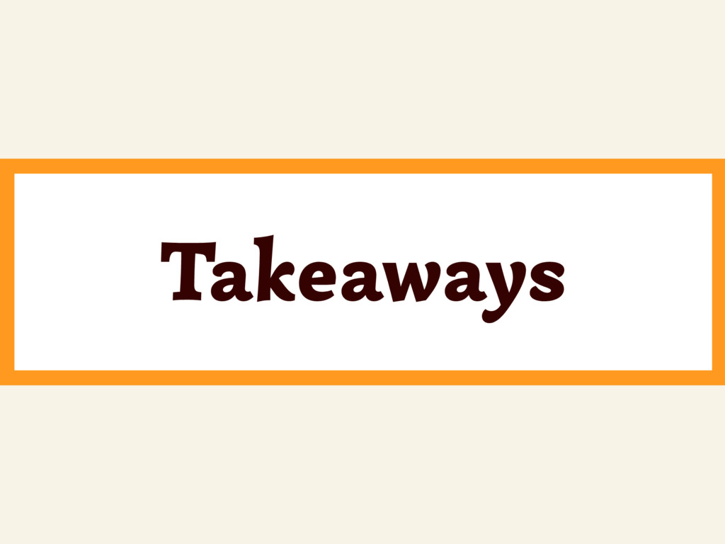 ~ Takeaways
