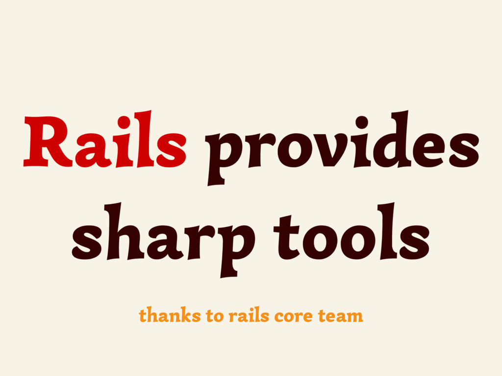Rails provides sharp tools thanks to rails core...