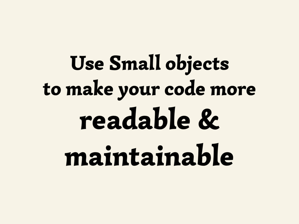 Use Small objects to make your code more readab...