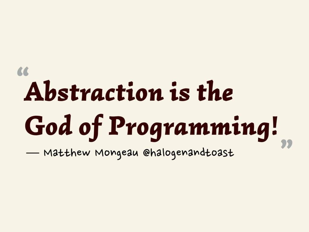 "Abstraction is the God of Programming! "" "" — Ma..."