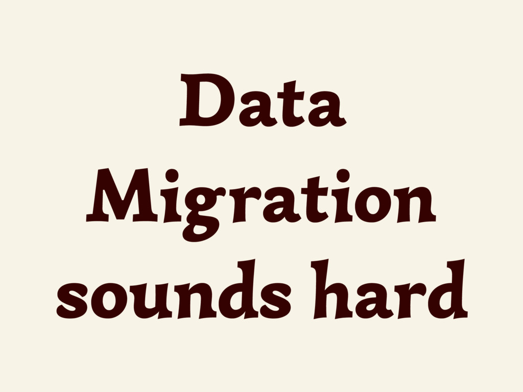 Data Migration sounds hard