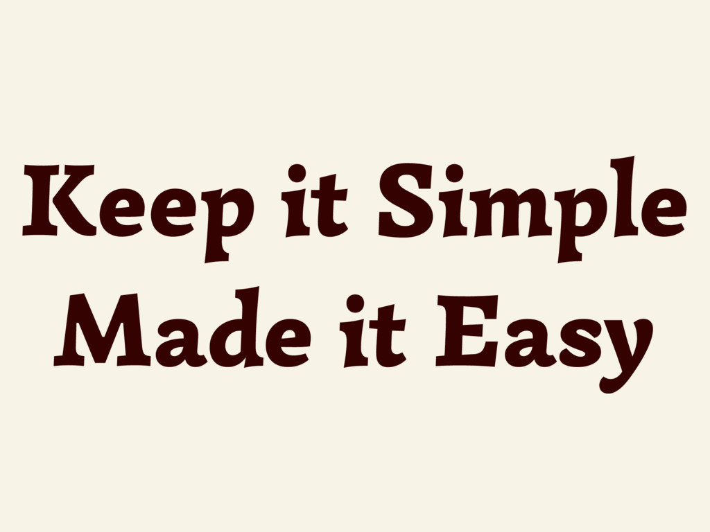 Keep it Simple Made it Easy