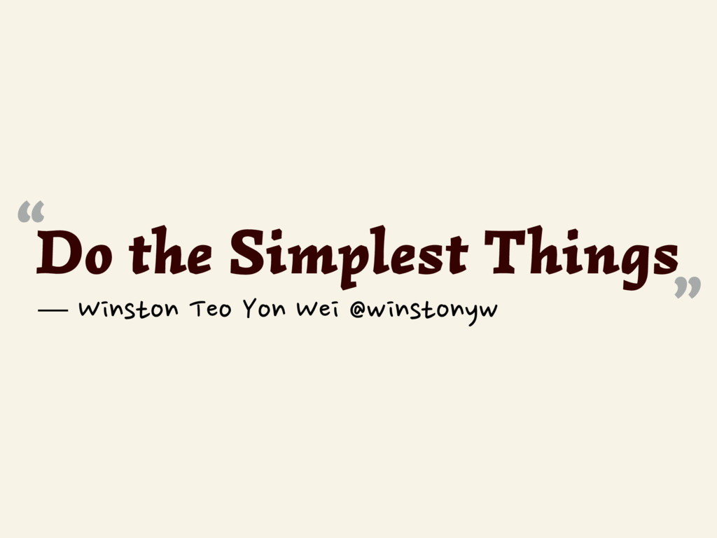 "Do the Simplest Things "" "" — Winston Teo Yon We..."