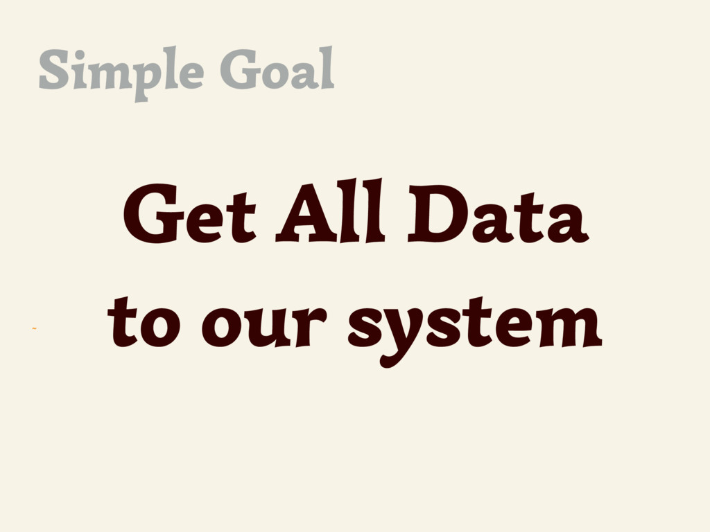 ~ Get All Data to our system Simple Goal