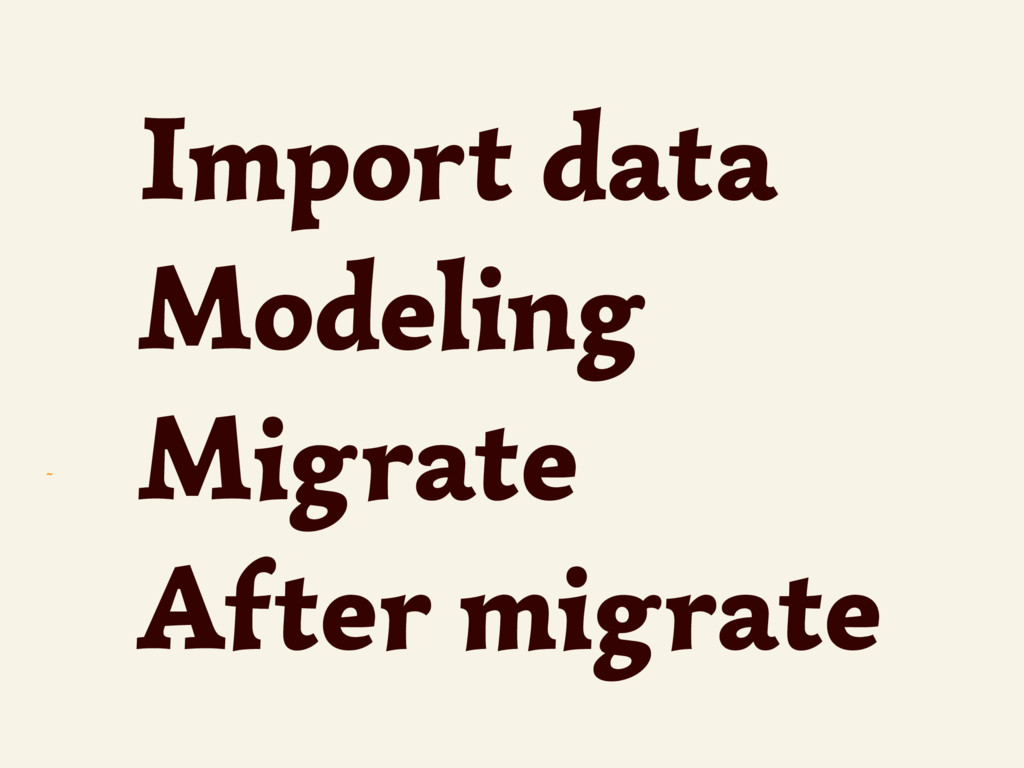 ~ Import data Modeling Migrate After migrate