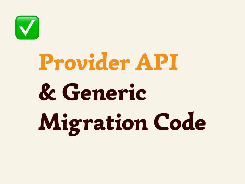 Provider API & Generic Migration Code ✅