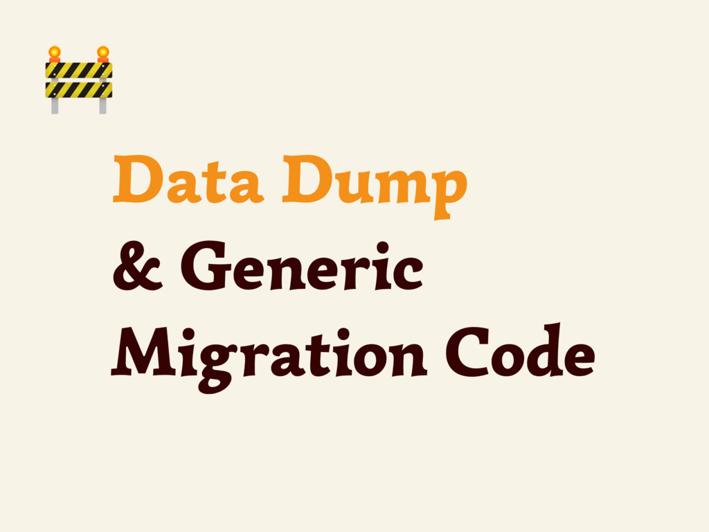 Data Dump & Generic Migration Code