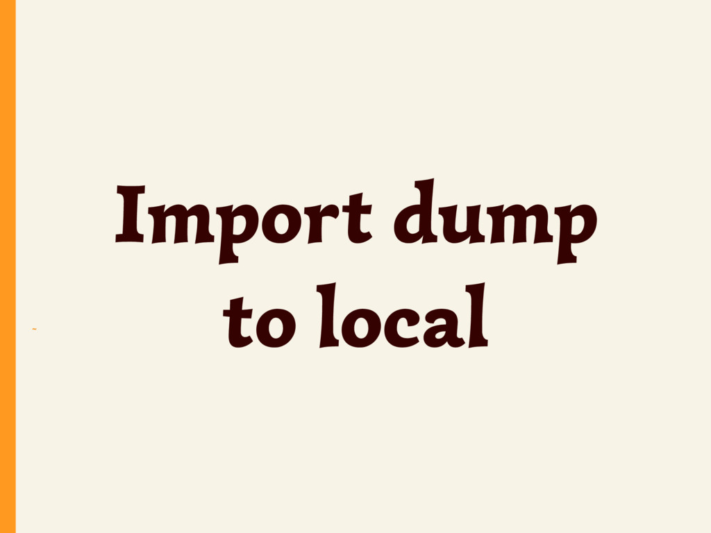 ~ Import dump to local