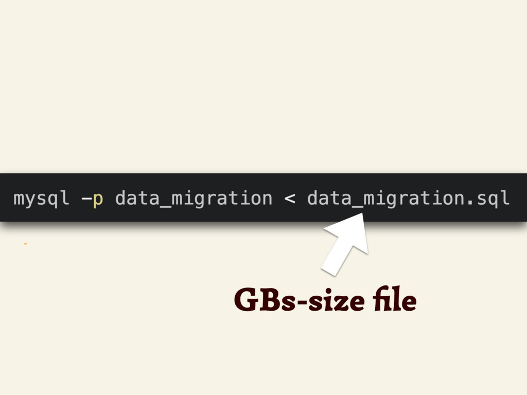 ~ GBs-size file