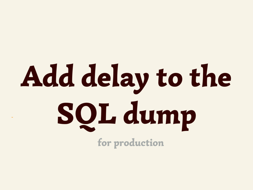 ~ Add delay to the SQL dump for production