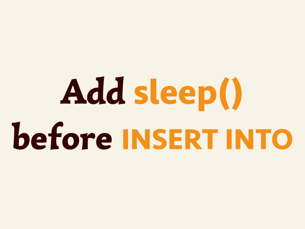 ~ Add sleep() before INSERT INTO
