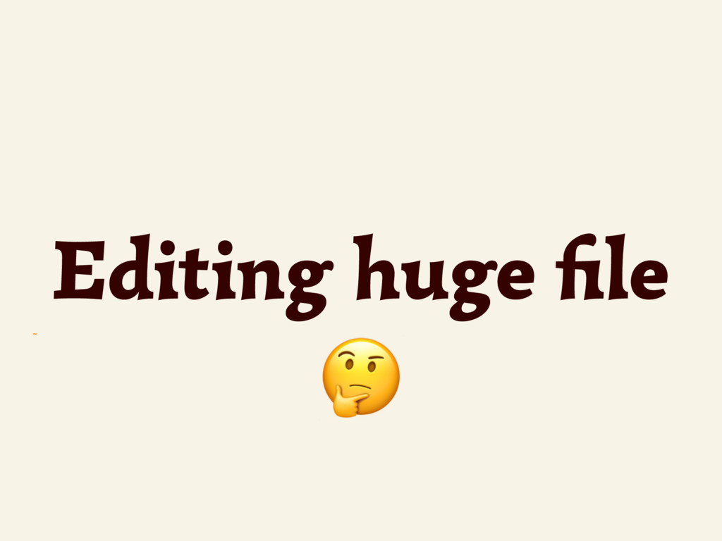 ~  Editing huge file