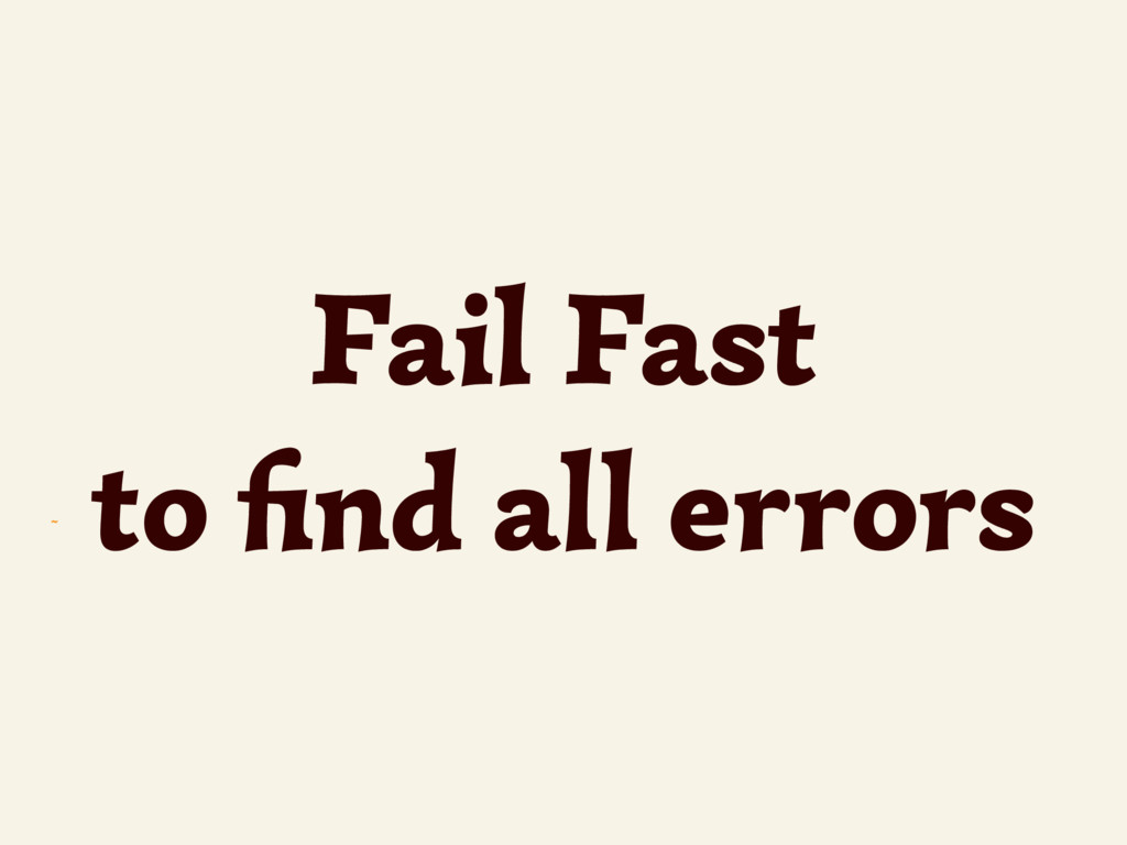 ~ Fail Fast to find all errors
