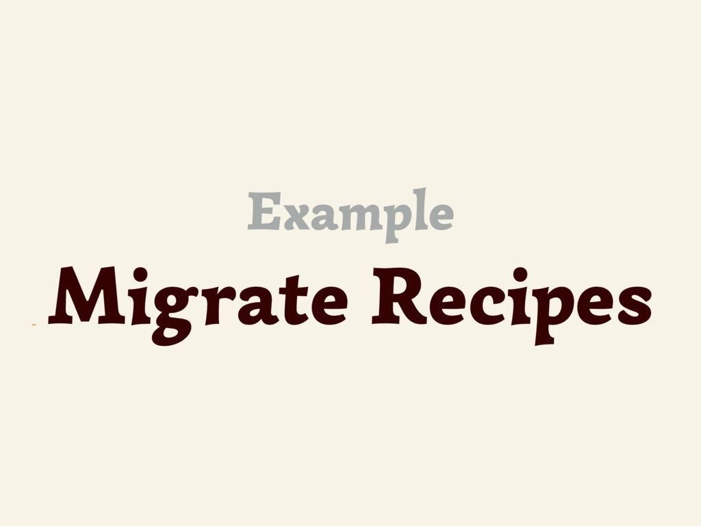 ~ Example Migrate Recipes
