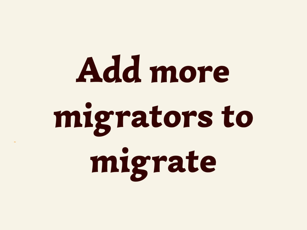 ~ Add more migrators to migrate