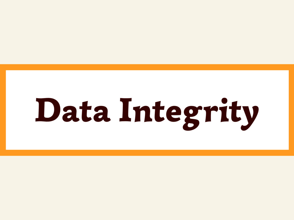 ~ Data Integrity