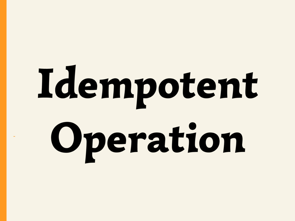 ~ Idempotent Operation