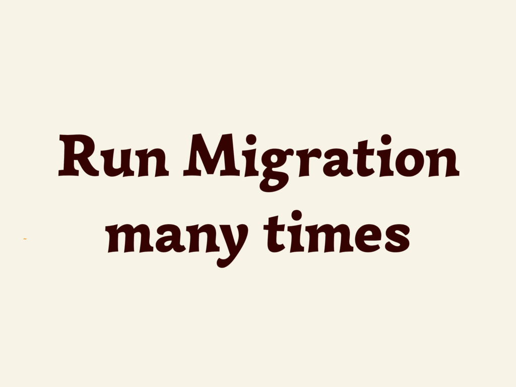~ Run Migration many times