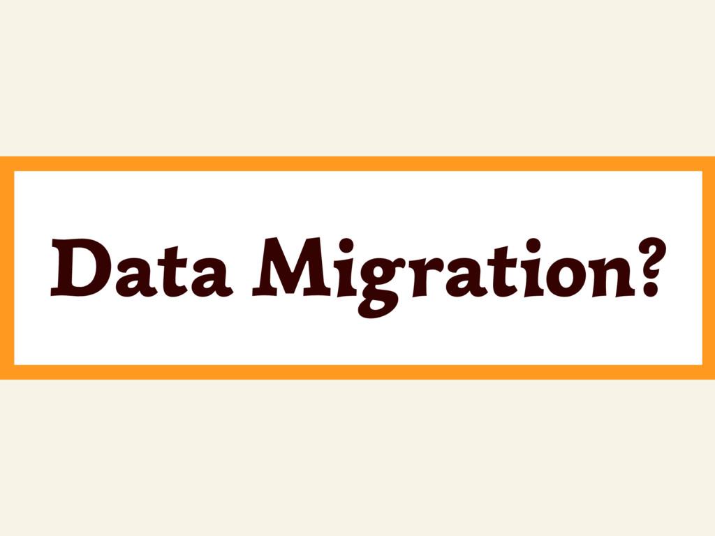 Data Migration?
