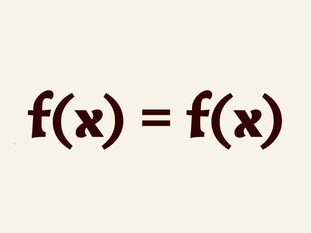 ~ f(x) = f(x)