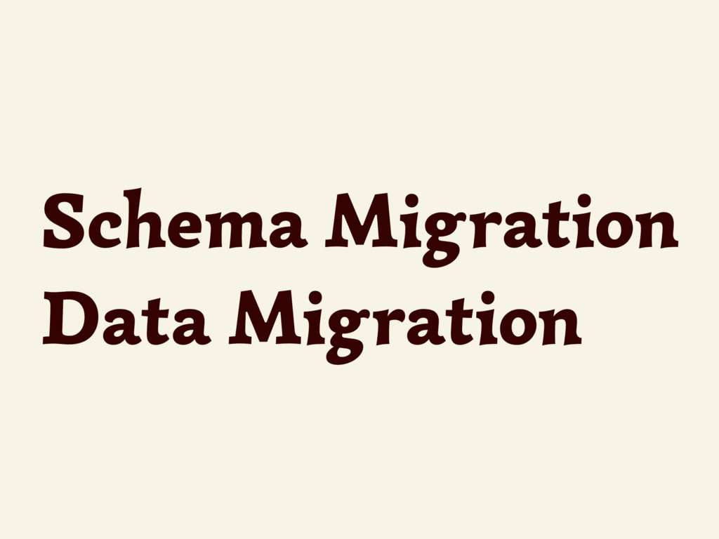 Schema Migration Data Migration