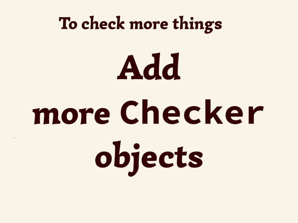 ~ To check more things Add more Checker objects