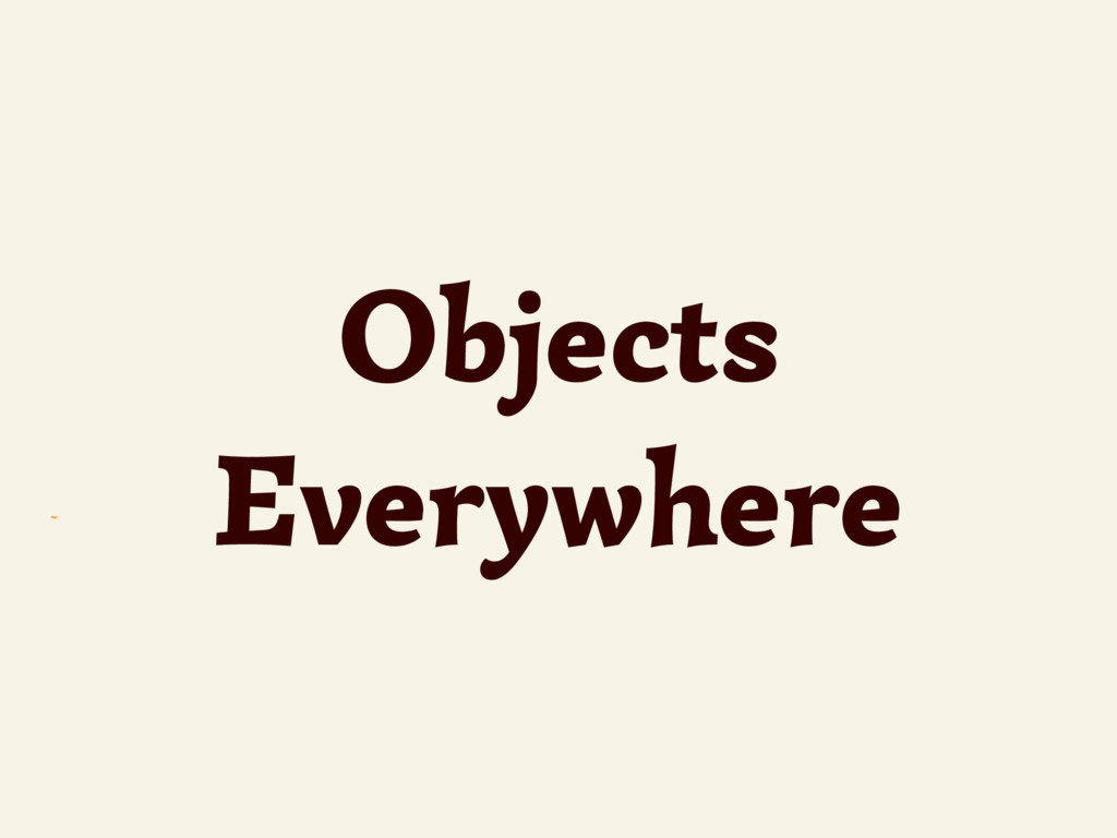 ~ Objects Everywhere
