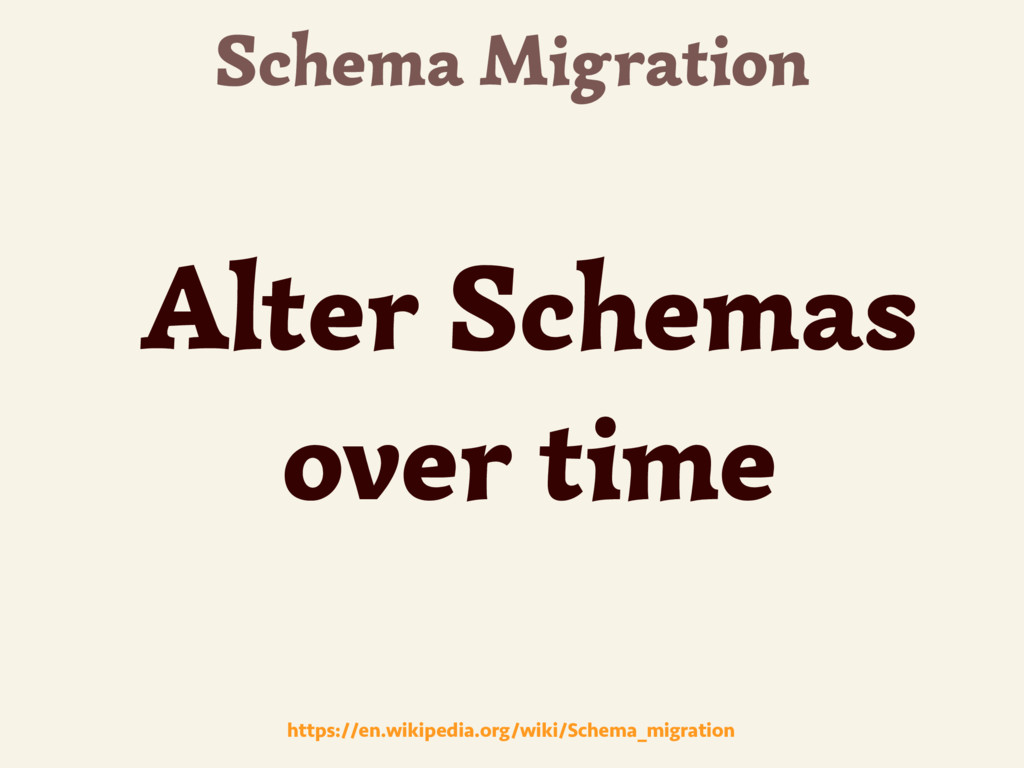 Schema Migration Alter Schemas over time https:...