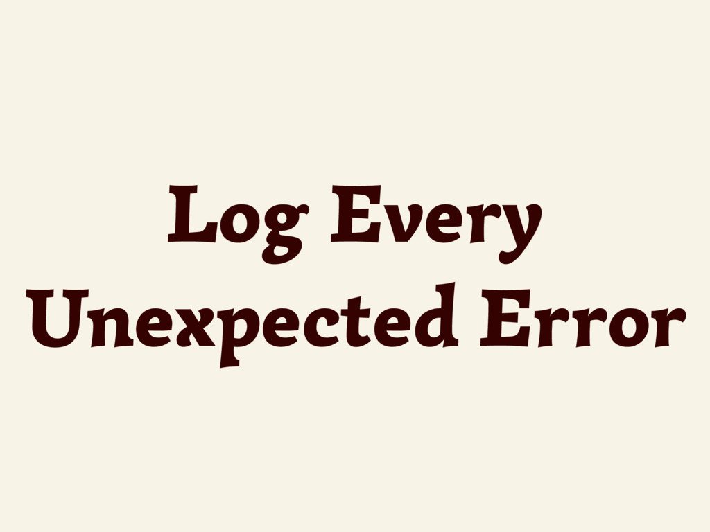 Log Every Unexpected Error