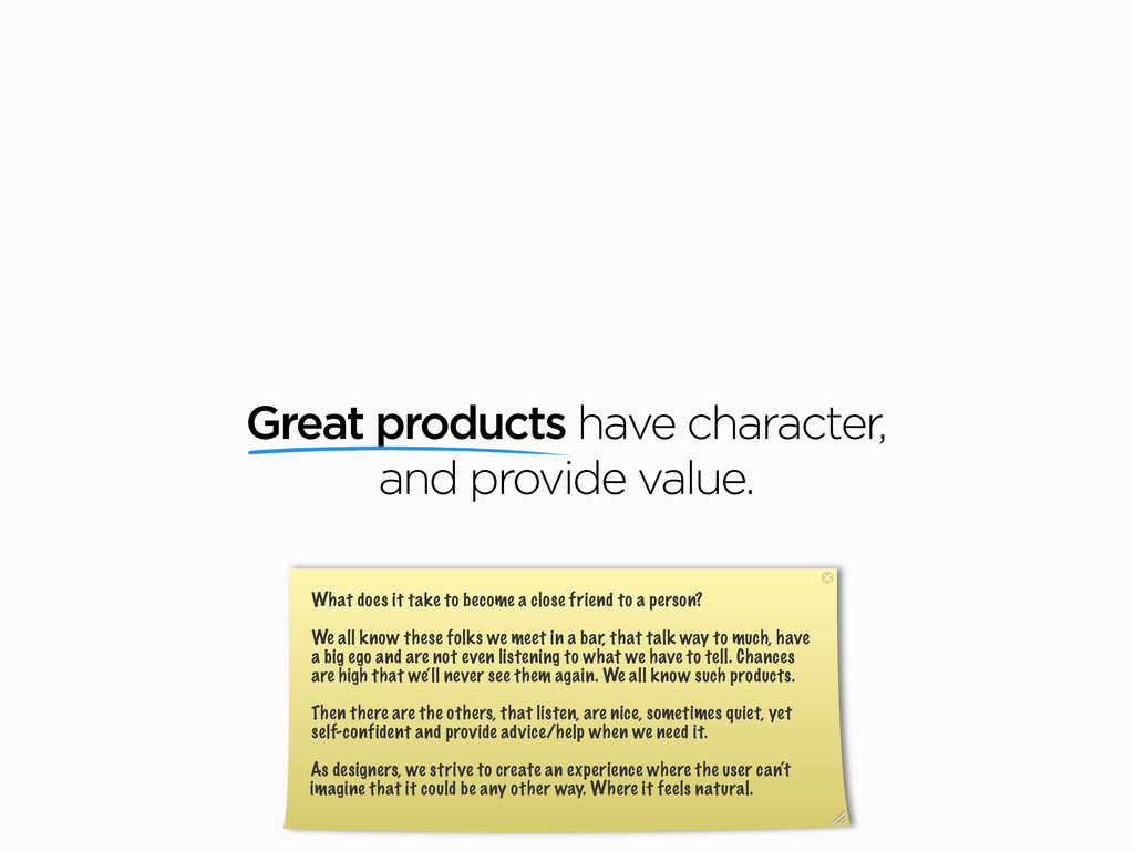Great products have character, and provide valu...